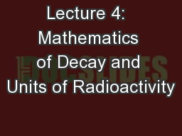 Lecture 4:  Mathematics of Decay and Units of Radioactivity PowerPoint PPT Presentation