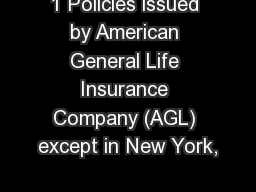 1 Policies issued by American General Life Insurance Company (AGL) except in New York,