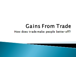 Gains From Trade How does trade make people better off?