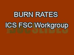 BURN RATES ICS FSC Workgroup