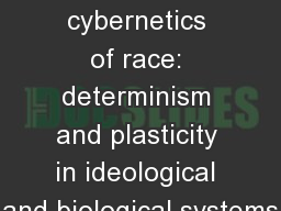 Towards a cybernetics of race: determinism and plasticity in ideological and biological systems