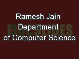 Ramesh Jain Department of Computer Science