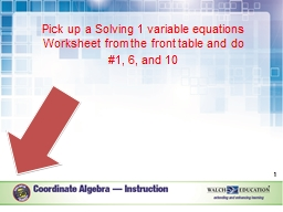 Pick up a Solving 1 variable equations Worksheet from the front table and do