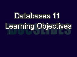 Databases 11 Learning Objectives
