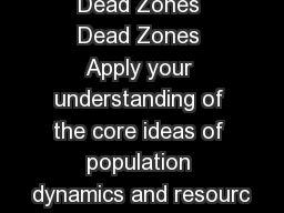 Dead Zones Dead Zones Apply your understanding of the core ideas of population dynamics and resourc