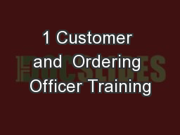 1 Customer and  Ordering Officer Training