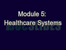 Module 5: Healthcare Systems PowerPoint PPT Presentation