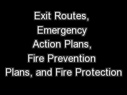 Exit Routes, Emergency Action Plans, Fire Prevention Plans, and Fire Protection PowerPoint PPT Presentation