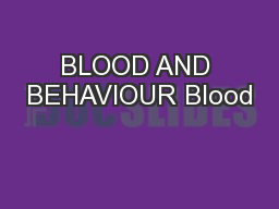 BLOOD AND BEHAVIOUR Blood
