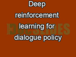 Deep reinforcement learning for dialogue policy