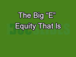 "The Big ""E"" Equity That Is"