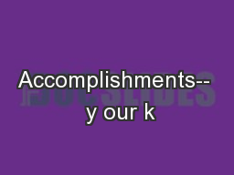 Accomplishments--  y our k