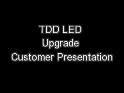 TDD LED Upgrade Customer Presentation