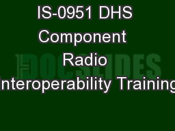 IS-0951 DHS Component  Radio Interoperability Training