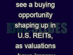 The Trump Factor �We see a buying opportunity shaping up in U.S. REITs, as valuations have improv