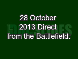 28 October 2013 Direct from the Battlefield: