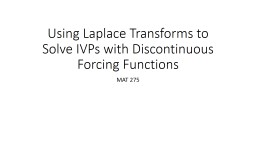 Using Laplace Transforms to Solve IVPs with Discontinuous Forcing Functions