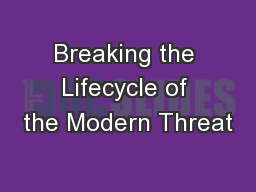 Breaking the Lifecycle of the Modern Threat