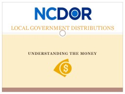 UNDERSTANDING THE MONEY LOCAL GOVERNMENT DISTRIBUTIONS
