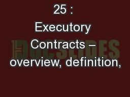 25 : Executory Contracts – overview, definition, PowerPoint PPT Presentation