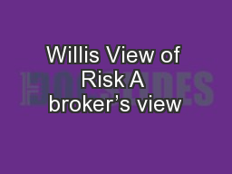 Willis View of Risk A broker�s view