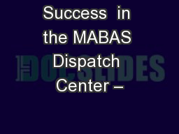 Success  in the MABAS Dispatch Center �