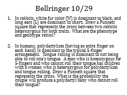 Bellringer   10/29 In  rabbits, white fur color (W) is dominant to black, and long ears (L) are dom
