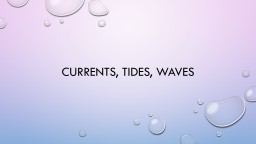 Currents, Tides, Waves Surface currents – move horizontally or parallel to the earth's surface