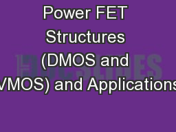 Power FET Structures (DMOS and VMOS) and Applications