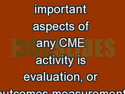 One of the most important aspects of any CME activity is evaluation, or outcomes measurement.