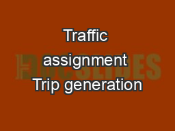 Traffic assignment Trip generation