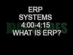 ERP SYSTEMS 4:00-4:15 WHAT IS ERP?