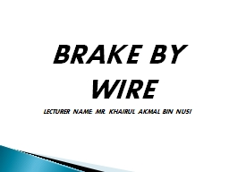 BRAKE BY  WIRE LECTURER NAME: MR.