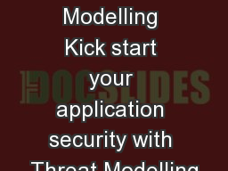 Threat Modelling Kick start your application security with Threat Modelling