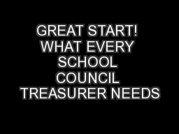 GREAT START! WHAT EVERY SCHOOL COUNCIL TREASURER NEEDS