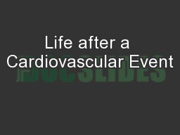 Life after a Cardiovascular Event PowerPoint PPT Presentation