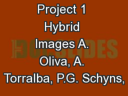 Project 1 Hybrid Images A. Oliva, A. Torralba, P.G. Schyns,
