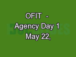 OFIT  - Agency Day 1 May 22,