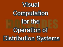 Visual Computation for the Operation of Distribution Systems