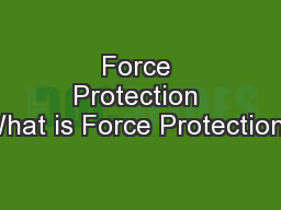Force Protection What is Force Protection?
