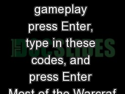 Testojack 300 During gameplay press Enter, type in these codes, and press Enter Most of the Warcraf