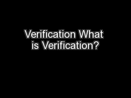 Verification What is Verification?