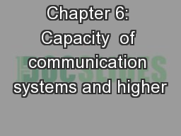 Chapter 6: Capacity  of communication systems and higher
