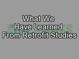 What We Have Learned From Retrofit Studies PowerPoint PPT Presentation