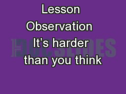 Lesson Observation  It's harder than you think