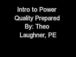 Intro to Power Quality Prepared By: Theo Laughner, PE