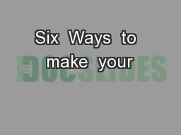 Six  Ways  to  make  your