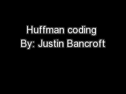 Huffman coding By: Justin Bancroft PowerPoint PPT Presentation