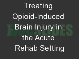 Treating Opioid-Induced Brain Injury in the Acute Rehab Setting