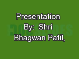 Presentation By:  Shri Bhagwan Patil, PowerPoint PPT Presentation